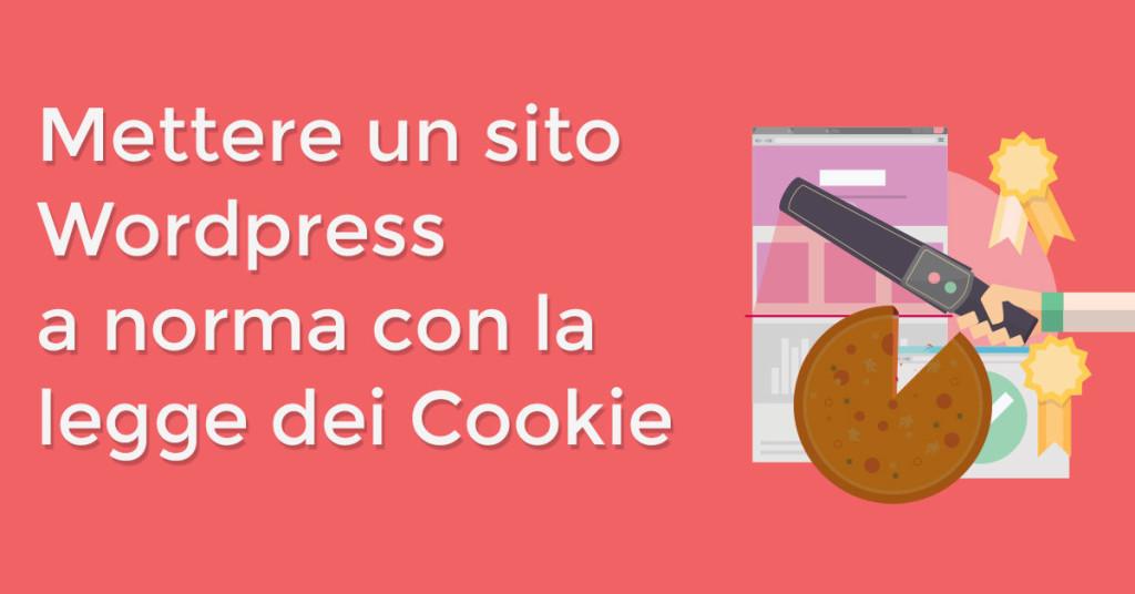 Mettere un sito Wordpress a norma con la legge dei Cookie