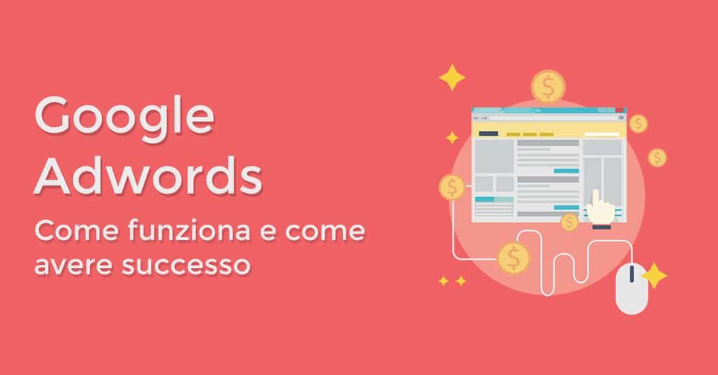 Come funziona Google Adwords e come avere successo