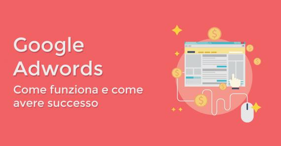 Adwords: come funziona Google Adwords e come avere successo