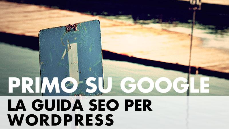 Primo su Google: la guida SEO per WordPress