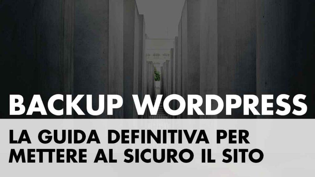Backup WordPress: la guida definitiva per mettere il sito al sicuro