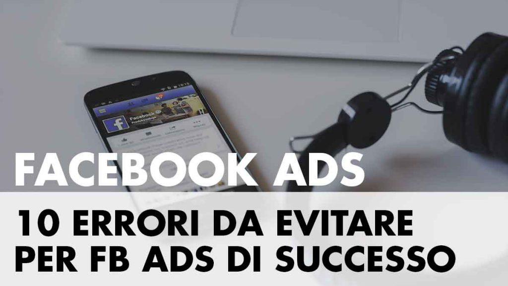 10 errori da evitare per campagne Facebook Ads di successo