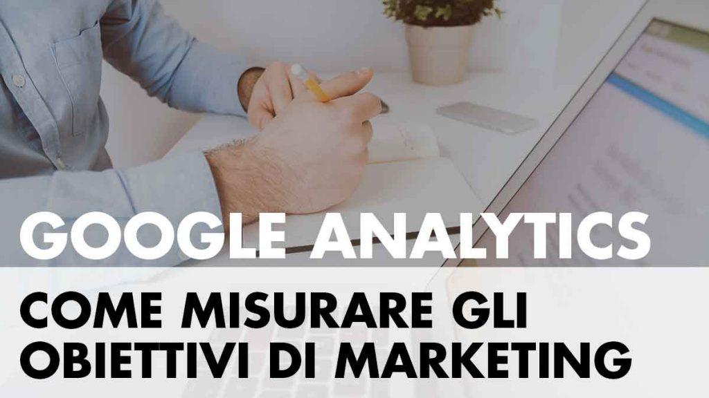 Obiettivi di Google Analytics: cosa sono e come impostarli