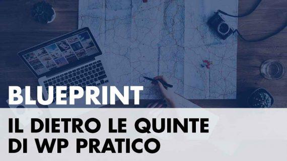 Blueprint – il dietro le quinte di WP Pratico